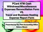 PCard ATM Cash Withdrawal/Miscellaneous Expenses Reconciliation Form VS. Travel and Business Hosting Expense Report For