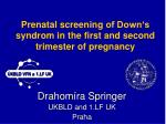 Prenatal screening of Down's syndrom in the first and second trimester of pregnancy