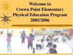 Welcome to Crown Point Elementary Physical Education Program 2005/2006
