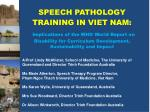 SPEECH PATHOLOGY TRAINING IN VIET NAM: Implications of the WHO World Report on Disability for Curriculum Development, Su