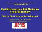 Cost-Effectiveness of EEG Monitoring in Acute Brain Injury: What it is, What it is Not , and How to Measure It.
