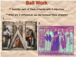 Bell Work -  Describe each of these artworks with 3 adjectives -  What are 3 differences you see between these artworks?