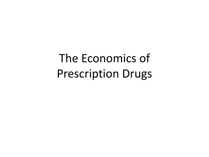 the economics of prescription drugs n.
