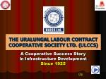 THE URALUNGAL LABOUR CONTRACT COOPERATIVE SOCIETY LTD. ( ULCCS )