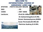 WELCOME TO  INTERNATIONAL COURSE OF AGRARIAN/ LAND LAW