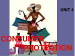 UNIT 4 CONSUMER   PROTECTION