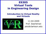 ES305 Virtual Tools in Engineering Design Introduction to Virtual Reality and Virtools