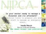 Is your center ready to manage a disaster and its aftermath? Practical tools to prepare you and your staff to manage an