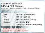 Career Workshop for MPhil & PhD Students Using Your Research Degree to Enter Your Dream Career