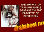 THE IMPACT OF TRANSMISSIBLE DISEASE IN THE PRACTICE OF DENTISTRY