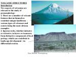 VOLCANIC STRUCTURES Introduction Two aspects of volcanism are relevant to the study of geomorphology: