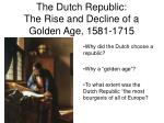 The Dutch Republic: The Rise and Decline of a Golden Age, 1581-1715