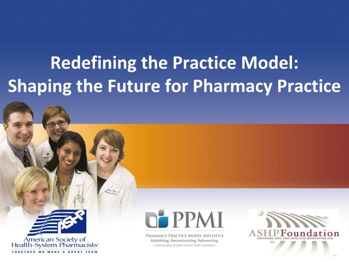 redefining the practice model shaping the future for pharmacy practice n.