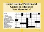 Some Roles of Puzzles and Games in Education Dave Moursund. p2