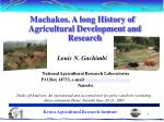Machakos. A long History of Agricultural Development and Research Louis N. Gachimbi National Agricultural Research Labor