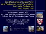 Cost-Effectiveness of Surgical Aortic Valve Replacement versus Transcatheter Aortic Valve Replacement  Using Registry Da