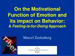 On the Motivational Function of Emotion and its impact on Behavior: A  Feeling-is-for-Doing  Approach