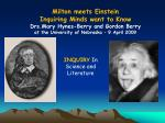 Milton meets Einstein Inquiring Minds want to Know Drs.Mary Hynes-Berry and Gordon Berry at the University of Nebraska –