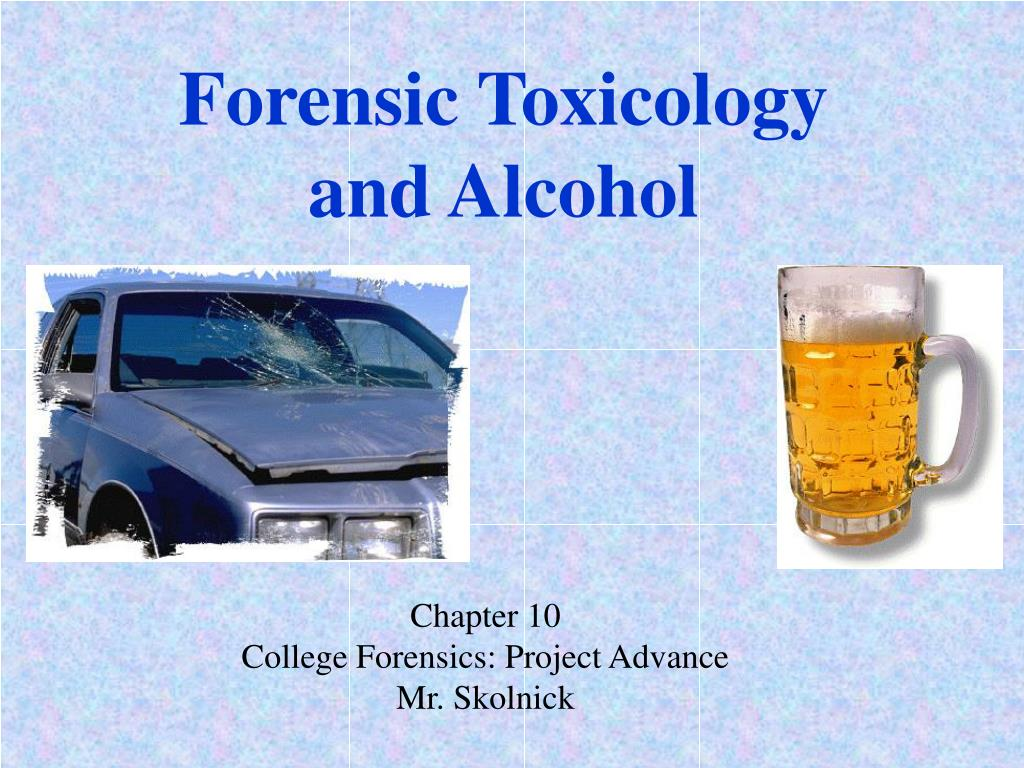 forensic toxicology and alcohol l.