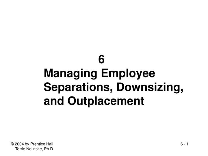 6 managing employee separations downsizing and outplacement n.