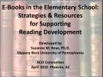 E-Books in the Elementary School: Strategies & Resources  for Supporting  Reading Development Developed by Suzanne M
