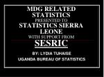 MDG RELATED STATISTICS PRESENTED TO STATISTICS SIERRA LEONE WITH SUPPORT FROM SESRIC