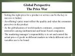 Global Perspective The Price War
