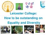 Leicester College: How to be outstanding on  Equality and Diversity