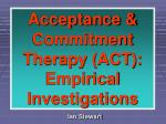 Acceptance & Commitment Therapy (ACT): Empirical Investigations