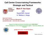Support from National Science Foundation grant DMI-0099821 Robust Strategies for Cross-Training Call Center Agents - T