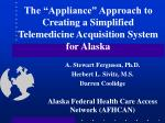 """The """"Appliance"""" Approach to Creating a Simplified Telemedicine Acquisition System for Alaska"""