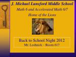 J. Michael Lunsford Middle School Math 6 and Accelerated Math 6/7 Home of the Lions