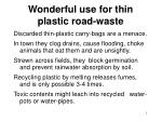Wonderful use for thin plastic road-waste