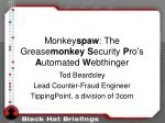 Monkey spaw : The Grease monkey S ecurity  P ro's  A utomated  W ebthinger