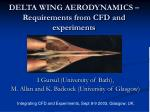DELTA WING AERODYNAMICS – Requirements from CFD and experiments