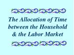 The Allocation of Time between the Household & the Labor Market