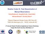 Weather Coder III: Fast Dissemination of Manual Observations Kelly Redmond * , Greg McCurdy * , Grant Kelly * , Micha