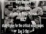 Mary Shelley's 'Frankenstein' adapted by Philip Pullman WALT study a play for the critical essay paper. Eng 3-19a