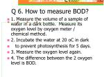 Q 6. How to measure BOD?