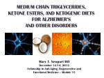 MEDIUM CHAIN TRIGLYCERIDES, Ketone Esters, and ketogenic diets FOR ALZHEIMER'S and other disorders