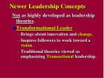 Not as highly developed as leadership theories . Transformational Leader Brings about innovation and change . Inspire