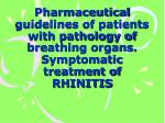 Pharmaceutical guidelines of patients with pathology of breathing organs. Symptomatic treatment of RHINITIS