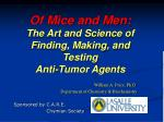 Of Mice and Men: The Art and Science of Finding, Making, and Testing Anti-Tumor Agents