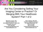 Are You Considering Selling Your Imaging Center or Practice? Or Merging With Your Healthcare System? Part 1 of 2