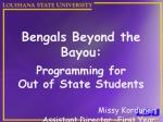 Bengals Beyond the Bayou: Programming for  Out of State Students Missy Korduner Assistant Director -First Year Experienc