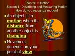 Chapter 1: Motion Section 1: Describing and Measuring Motion How do you recognize motion?