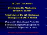 In-Class Case Study: Determining the Mechanical Properties of Bone  Using State-of-the-art Mechanical Testing System (MT