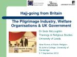 Hajj-going from Britain  The Pilgrimage Industry, Welfare Organisations & UK Government