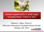 Herbal supplements in solid organ transplantation: friend or foe?