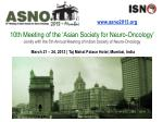 10th Meeting of the 'Asian Society for Neuro -Oncology' Jointly with the 5th Annual Meeting of Indian Society of Neur